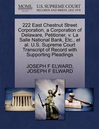 222 East Chestnut Street Corporation, a Corporation of Delaware, Petitioner, V. La Salle National Bank, Etc., et al. U.S. Supreme Court Transcript of Record with Supporting Pleadings