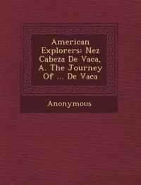 American Explorers: N EZ Cabeza de Vaca, A. the Journey of ... de Vaca
