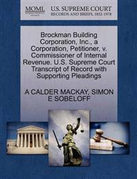 Brockman Building Corporation, Inc., a Corporation, Petitioner, V. Commissioner of Internal Revenue. U.S. Supreme Court Transcript of Record with Supporting Pleadings