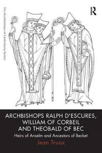 Archbishops Ralph d'Escures, William of Corbeil and Theobald of Bec: Heirs of Anselm and Ancestors of Becket