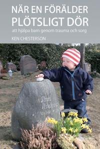 När en förälder plötsligt dör : att hjälpa barn genom trauma och sorg