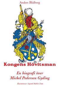 Kongens Hövitsman : en biografi över Mickel Pedersen Gyding