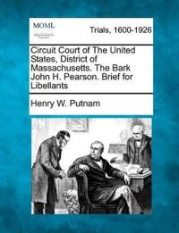 Circuit Court of the United States, District of Massachusetts. the Bark John H. Pearson. Brief for Libellants