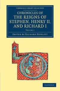 Chronicles of the Reigns of Stephen, Henry II, and Richard I 4 Volume Set Chronicles of the Reigns of Stephen, Henry II, and Richard I