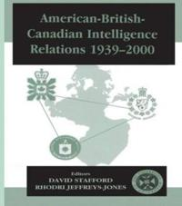 American-British-Canadian Intelligence Relations 1939-2000