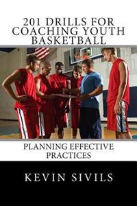 201 Drills for Coaching Youth Basketball: Planning Effective Practices