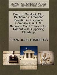 Franz J. Baddock, Etc., Petitioner, V. American Benefit Life Insurance Company et al. U.S. Supreme Court Transcript of Record with Supporting Pleadings