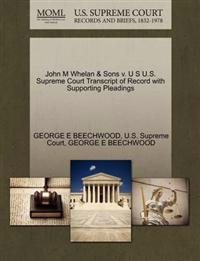 John M Whelan & Sons V. U S U.S. Supreme Court Transcript of Record with Supporting Pleadings