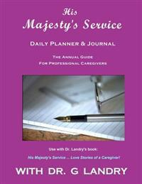 His Majesty's Service - Special Edition: The Caregiver's Daily Journal & Planner
