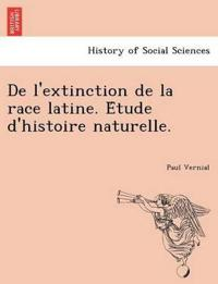 de l'Extinction de la Race Latine. E´tude d'Histoire Naturelle.