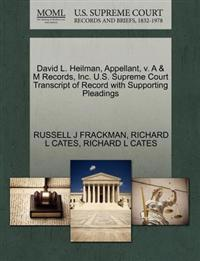 David L. Heilman, Appellant, V. A & M Records, Inc. U.S. Supreme Court Transcript of Record with Supporting Pleadings