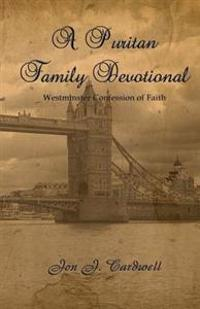 A Puritan Family Devotional: Westminster Confession of Faith Edition