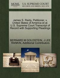 James S. Raidy, Petitioner, V. United States of America et al. U.S. Supreme Court Transcript of Record with Supporting Pleadings