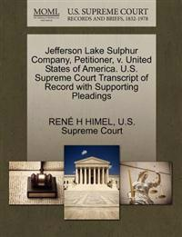 Jefferson Lake Sulphur Company, Petitioner, V. United States of America. U.S. Supreme Court Transcript of Record with Supporting Pleadings