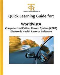 Quick Learning Guide for: Worldvista Computerized Patient Record System (Cprs) Electronic Health Records Software