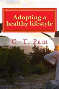 Adopting a Healthy Lifestyle: - For an Active Body and Mind