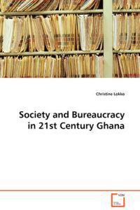 Society and Bureaucracy in 21st Century Ghana