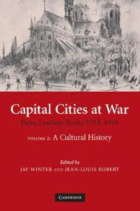 Studies in the Social and Cultural History of Modern Warfare Capital Cities at War: Series Number 25