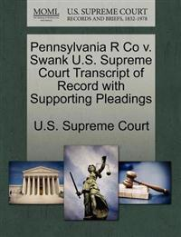 Pennsylvania R Co V. Swank U.S. Supreme Court Transcript of Record with Supporting Pleadings