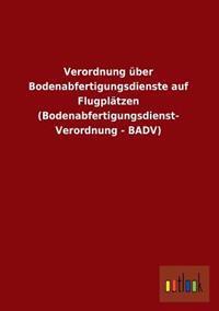 Verordnung Uber Bodenabfertigungsdienste Auf Flugplatzen (Bodenabfertigungsdienst- Verordnung - Badv)