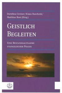 Geistlich Begleiten[spiritual Guidance]: Eine Bestandsaufnahme Evangelischer Praxis [A Survey of Protestant Practice]