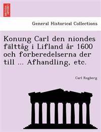 Konung Carl Den Niondes Fa Ltta G I Lifland A R 1600 Och Forberedelserna Der Till ... Afhandling, Etc.