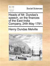 Heads of Mr. Dundas's Speech, on the Finances of the East-India Company, 24th May 1791.