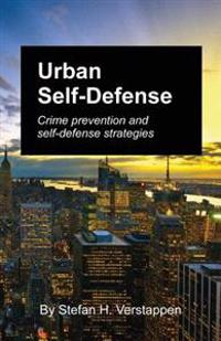 Urban Self-Defense: Crime Prevention and Self-Defense Strategies