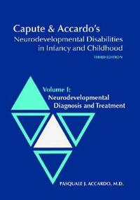 Capute and Accardo's Neurodevelopmental Disabilities in Infancy and Childhood v. I; Neurodevelopmental Diagnosis and Treatment